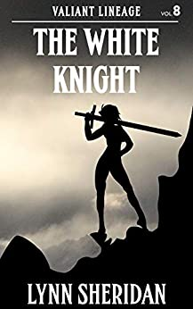The White Knight (Valiant Lineage Book 8) by [Sheridan, Lynn]