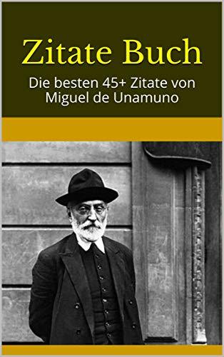 Zitate Buch Besten  Zitate Von Miguel De Unamuno German Edition
