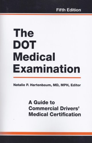The DOT Medical Examination: A Guide to Commercial Drivers' Medical Certification - http://medicalbooks.filipinodoctors.org