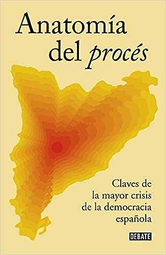 Anatomía del procés: Claves de la mayor crisis de la democracia española Política: Amazon.es: Varios autores: Libros