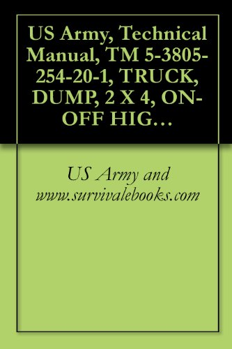 US Army, Technical Manual, TM 5-3805-254-20-1, TRUCK, DUMP, 2 X 4, ON-OFF HIGHWAY, 71,000 GVW IHC MODEL F5070 (CCE) (NSN 3805-00-192-7249) ()