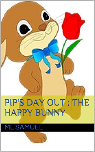 - Pip's Day Out : The Happy Bunny