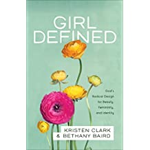 Girl Defined: God's Radical Design for Beauty, Femininity, and Identity