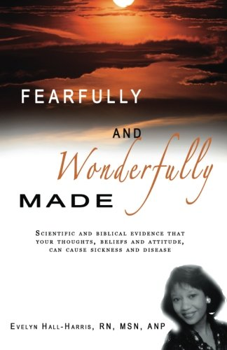 Fearfully and Wonderfully Made: Scientific and Biblical Evidence that Your Thoughts, Beliefs, and Attitude can cause sickness and Disease pdf