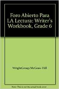 Foro Abierto Para LA Lectura: Writer's Workbook, Grade 6: WrightGroup