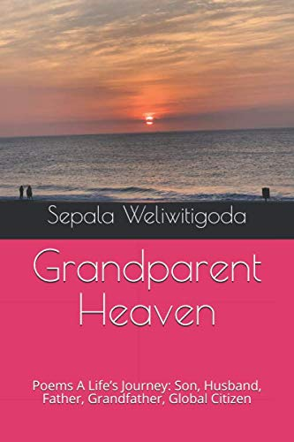 GRANDPARENT HEAVEN: POEMS - A Life's Journey: Son, Husband, Father, Grandfather, Global Citizen (Color Illustrations)
