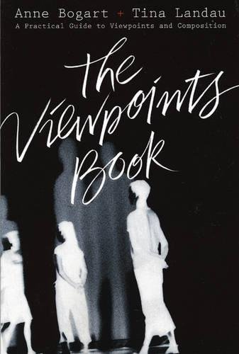 The Viewpoints Book: A Practical Guide to Viewpoints and Composition by Bogart, Anne/ Landau, Tina