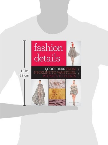 Fashion Details: 1, 000 Ideas from Neckline to Waistline, Pockets to ...
