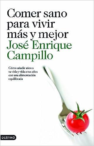 Comer sano para vivir más y mejor: Amazon.es: José Enrique Campillo Álvarez: Libros