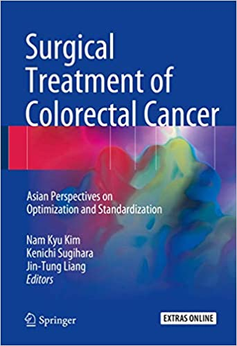 Surgical Treatment Of Colorectal Cancer Asian Perspectives On Optimization And Standardization 9789811051425 Medicine Health Science Books Amazon Com