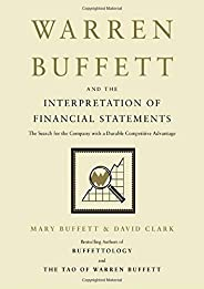 Warren Buffett and the Interpretation of Financial Statements: The Search for the Company with a Durable Competitive Advanta