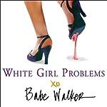 White Girl Problems | Babe Walker