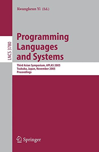 Programming Languages and Systems: Third Asian Symposium, APLAS 2005, Tsukuba, Japan, November 2-5, 2005, Proceedings (Lecture Notes in Computer Science) by Brand: Springer