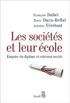 Les Sociétés et leur école. Emprise du diplôme et cohésion sociale (H.C. ESSAIS) (French Edition) by [Dubet, François, Marie Duru-Bellat, Antoine Vérétout]