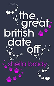 THE GREAT BRITISH DATE OFF - A FUNNY ROMANTIC COMEDY by [Brady, Sheila]