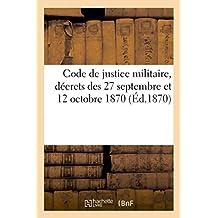 Code de Justice Militaire, Décrets Des 27 Septembre Et 12 Octobre 1870