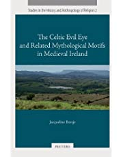 The Celtic Evil Eye and Related Mythological Motifs in Medieval Ireland