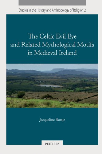 The Celtic Evil Eye and Related Mythological Motifs in Medieval Ireland (Studies in the History and Anthropology of Reli