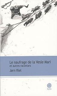 """Le naufrage de la """"Vesle Mari"""" et autres racontars, Riel, Jorn"""