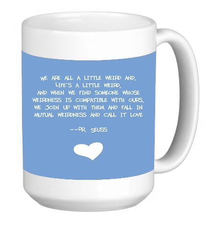 We are all a little Weird Famous Childrens Author Quote 15 ounce Ceramic Coffee Mug Tea Cup