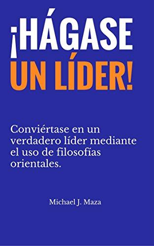 (¡Hágase un Líder!: Conviértase en un líder mediante el uso de filosofías orientales. (Primera Serie nº 1) (Spanish Edition))