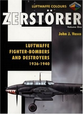 Zerstorer-Luftwaffe Fighter Bombers and Destroyers 1936-1940 Volume 1 (Luftwaffe Colours) ()