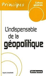 L'indispensable de la géopolitique par Sophie Chautard
