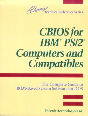 CBIOS for IBM(R) PS/2(R) Computers and Compatibles: The Complete Guide to ROM-based System Software for DOS