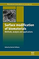 Surface Modification of Biomaterials: Methods Analysis and Applications Front Cover