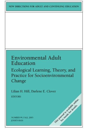 Environmental Adult Education: Ecological Learning, Theory, and Practice for Socioenvironmental Change: New Directions for Adult and Continuing Education, Number 99