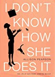 I Don't Know How She Does It, Allison Pearson, 0375414053