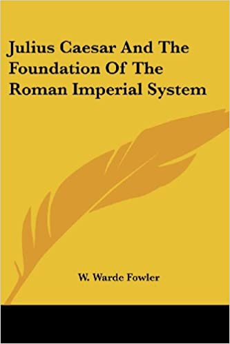 Julius Caesar And The Foundation Of The Roman Imperial System: W
