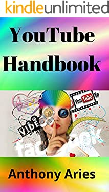 YouTube Handbook: Master YouTube Studio And YouTube Search Engine Optimization To Get More Traffic, Leads and Sales (Volume Book 1)