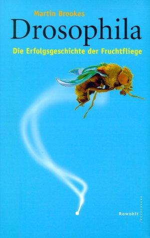 Drosophila. Die Erfolgsgeschichte der Fruchtfliege