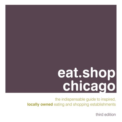 eat.shop chicago: The Indispensable Guide to Inspired, Locally Owned Eating and Shopping Establishments (Rather Chicago:: A Compendium of Desirable Independent Eating + Shopping - Shopping Cabazon
