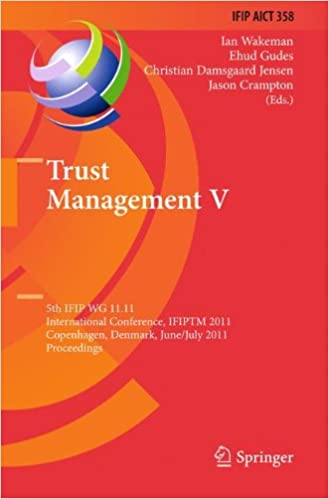Book Trust Management V: 5th IFIP WG 11.11 International Conference, IFIPTM 2011, Copenhagen, Denmark, June 29 - July 1, 2011, Proceedings (IFIP Advances in Information and Communication Technology)