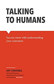 Talking to Humans: Success starts with understanding your customers by [Constable, Giff]