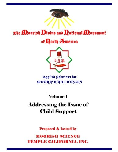Applied Solutions For Moorish Nationals  Addressing The Issue Of Child Support  Volume 1