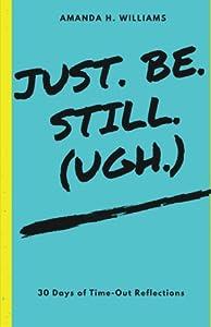Just. Be. Still. (Ugh.)
