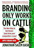 Branding Only Works on Cattle, Jonathan Salem Baskin, 0446178020