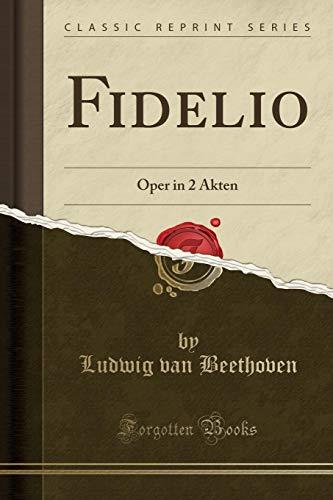 Fidelio Oper in 2 Akten (Classic Reprint)  [Beethoven, Ludwig van] (Tapa Blanda)