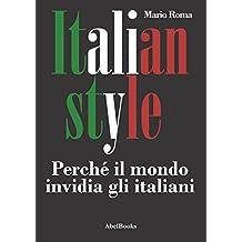 Italian Style. Perché il mondo invidia gli italiani (Italian Edition)