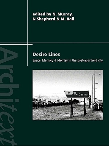 Desire Lines: Space, Memory and Identity in the Post-Apartheid City (Architext) (Line Cape Architectural)