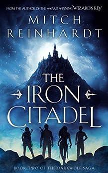 The Iron Citadel: A Gripping Epic Fantasy (The Darkwolf Saga Book 2) by [Reinhardt, Mitch]