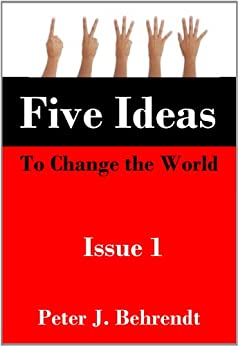 Five Ideas to Change the World: Issue 1 by [Behrendt, Peter]
