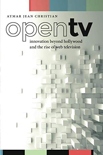 Open TV: Innovation beyond Hollywood and the Rise of Web Television (Postmillennial Pop)