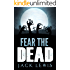 Fear the Dead: A Zombie Apocalypse Series