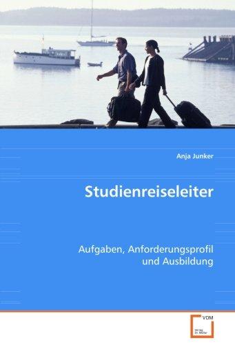 Studienreiseleiter: Aufgaben, Anforderungsprofil und Ausbildung (German Edition) PDF