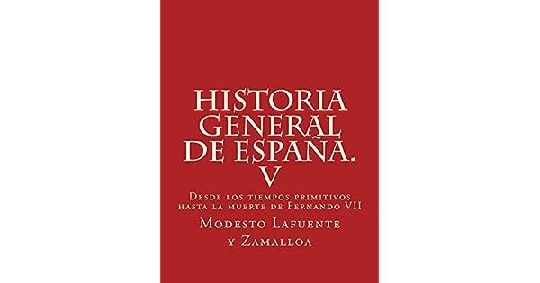 Historia general de España. V: Desde los tiempos primitivos hasta la muerte de Fernando VII eBook: Modesto Lafuente y Zamalloa: Amazon.com.mx: Tienda Kindle