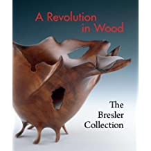 A Revolution in Wood: The Bresler Collection by Nicholas R. Bell (2010-09-21)